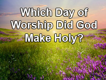 Which Day of Worship Did God Make Holy?
