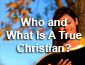Who and What is a True Christian?