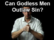 Can Godless Men Outlaw Sin?