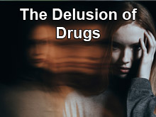 The Delusion of Drugs