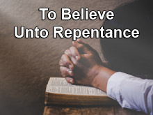 To Believe unto Repentance