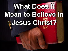 What Does it Mean to Believe in Jesus Christ?