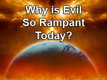 Why is Evil So Rampant Today?