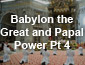 Babylon the Great and Papal Power Pt 4