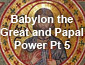 Babylon the Great and Papal Power Pt 5