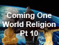 Coming One World Religion Pt10