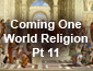 Coming One World Government Pt11