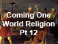 Coming One World Religion Pt12