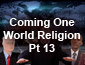 Coming One World Religion Pt13