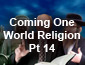 Coming One World Religion Pt14
