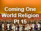Coming One World Religion Pt15