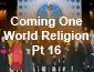 Coming One World Religion Pt16