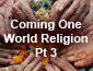 Coming World Religion Pt3