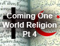 Coming One World Religion Pt4