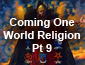 Coming One World Religion Pt9
