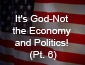 It's God, not the economy or politics