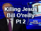 Killing Jesus Bill O'relly Part 2
