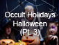 Occult Holidays Halloween Part 3