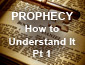 Prophecy How to Understand It Pt1