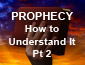 Prophecy How to Understand it Pt2