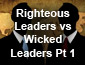 Righteoud Leaders vs Wicked Leaders Part 1