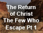 The Return of Christ the Few Hwo Escape Pt 1