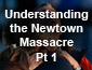 Understanding the Newtown Massacre Pt1