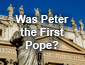 Was Peter the First Pope?