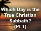 Which Day is the True Christian Sabbath Pt1