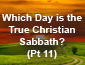 Which Day is the True Christian Sabbath? Pt 11