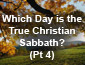 Which Day is the True Christian Sabbath? Pt 4