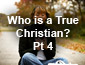 Who is a True Christian Pt4