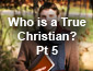 Who is a True Christian? Pt5