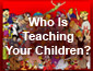 Who Is Teaching Your Children?
