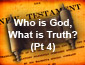 Who is God, What is Truth? Pt4