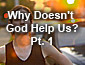 Why Doesn't God Help Us?